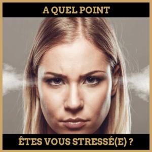 Quiz : A quel point êtes-vous stressé(e) ?